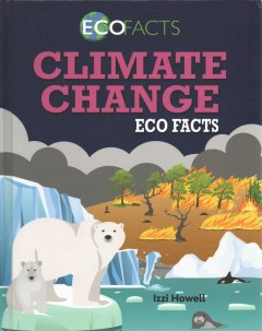 Climate change eco facts / Izzi Howell.