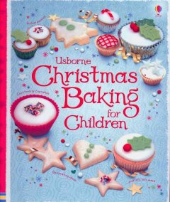 Usborne Christmas baking for children / Fiona Patchett ; illustrated by Nancy Leschnikoff.