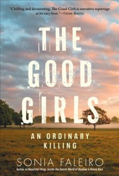 The good girls : an ordinary killing / Sonia Faleiro.