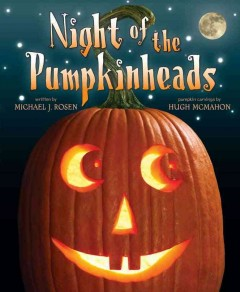 Night of the pumpkinheads / written by Michael J. Rosen ; pumpkin carvings by Hugh McMahon.