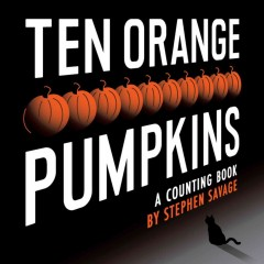 Ten orange pumpkins : a counting book / by Stephen Savage.