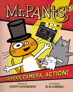 Mr. Pants. 2,  Slacks, camera, action! / by Scott McCormick ; pictures by R.H. Lazzell.