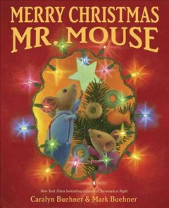 Merry Christmas, Mr. Mouse / by Caralyn Buehner ; pictures by Mark Buehner.