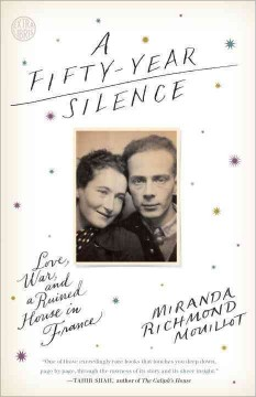 A fifty-year silence : love, war, and a ruined house in France / Miranda Richmond Mouillot.