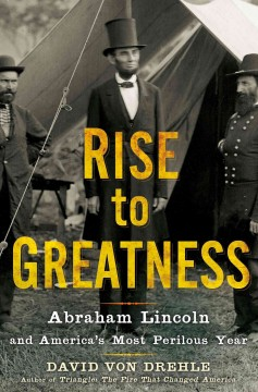 Rise to greatness : Abraham Lincoln and America