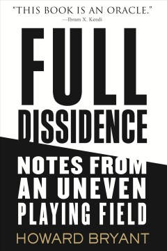 Full dissidence : notes from an uneven playing field / Howard Bryant.