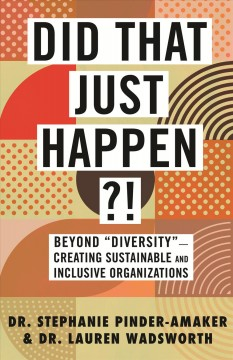"""Did that just happen?! : beyond diversity""""--creating sustainable and inclusive organizations / Dr. Stephanie Pinder-Amaker and Dr. Lauren Wadsworth."""""""