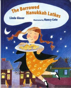 The borrowed Hanukkah latkes / Linda Glaser ; illustrated by Nancy Cote.