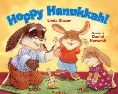 Hoppy Hanukkah! / Linda Glaser ; illustrated by Daniel Howarth.
