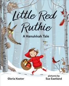 Little Red Ruthie : a Hanukkah tale / Gloria Koster ; pictures by Sue Eastland.