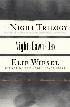The night trilogy : Night ; Dawn ; Day / Elie Wiesel.