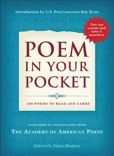 Poem in your pocket : 200 poems to read and carry / selected by Elaine Bleakney ; with an introduction by Kay Ryan.
