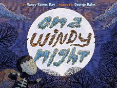 On a windy night / by Nancy Raines Day ; illustrated by George Bates.