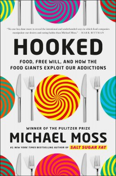 Hooked : food, free will, and how the food giants exploit our addictions / Michael Moss.