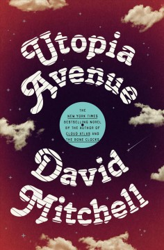 Utopia Avenue : a novel / David Mitchell.