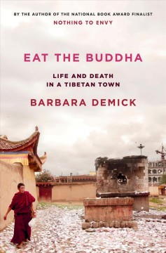 Eat the Buddha : life and death in a Tibetan town / by Barbara Demick.