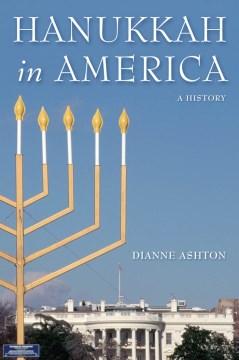 Hanukkah in America : a history / Dianne Ashton.