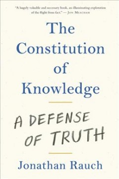 The constitution of knowledge : a defense of truth / Jonathan Rauch.