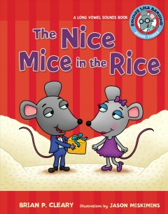 The nice mice in the rice : a long vowel sound book / by Brian P.  Cleary ; illustrations by Jason Miskimins ; consultant: Alice M.  Maday.