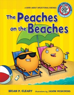 The peaches on the beaches : a book about inflectional endings / Brian P. Cleary ; illustrations by Jason Miskimins.
