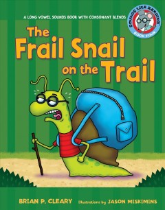 The frail snail on the trail : long vowel sounds with consonant blends / by Brian P. Cleary ; illustrations by Jason Miskimins ; consultant: Alice M. Maday.