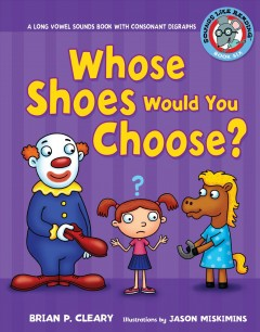 Whose shoes would you choose? : a long vowel sounds book with consonant digraphs / Brian P. Cleary ; illustrations by Jason Miskimins ; consultant: Alice M. Maday.