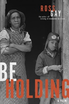 Be holding : a poem / Ross Gay.
