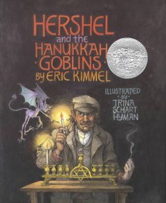 Hershel and the Hanukkah goblins / by Eric Kimmel ; illustrated by Trina Schart Hyman.