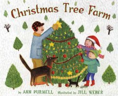 Christmas tree farm / by Ann Purmell ; illustrated by Jill Weber.