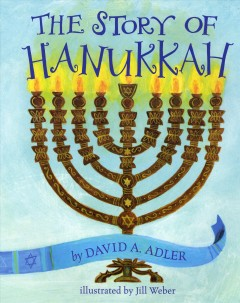 The story of Hanukkah / by David A. Adler ; illustrated by Jill Weber.