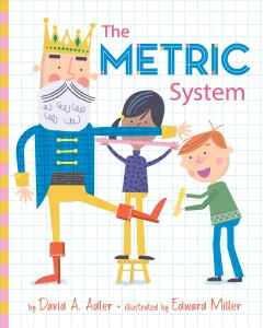 The metric system / by David A. Adler ; illustrated by Edward Miller.