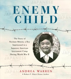Enemy child : the story of Norman Mineta, a boy imprisoned in a Japanese American internment camp during World War II / Andrea Warren.
