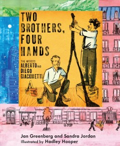 Two brothers, four hands : Alberto & Diego Giacometti / Jan Greenberg & Sandra Jordan ; illustrations by Hadley Hooper.