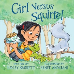 Girl versus squirrel / written by Hayley Barrett ; illustrated by Renée Andriani.