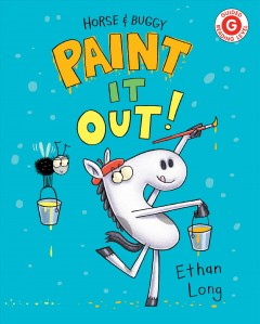 Horse & Buggy paint it out! / Ethan Long.