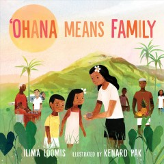Ohana means family / written by Ilima Loomis ; illustrated by Kenard Pak.