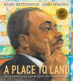 A place to land : Martin Luther King Jr. and the speech that inspired a nation / Barry Wittenstein ; illustrated by Jerry Pinkney.