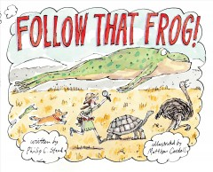 Follow that frog / written by Philip C. Stead ; illustrated by Matthew Cordell.