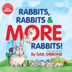 Rabbits, rabbits & more rabbits! / by Gail Gibbons.