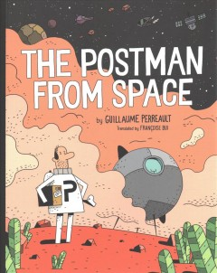 The postman from outer space / by Guillaume Perreault ; translated by Françoise Bui.