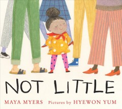 Not little  Maya Myers ; pictures by Hyewon Yum.