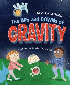 The ups and downs of gravity / David A. Adler ; illustrated by Anna Raff.