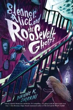 Eleanor, Alice, and the Roosevelt ghosts / Dianne K. Salerni.