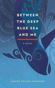 Between the Deep Blue Sea and Me: A Novel