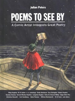 Poems to see by : a comic artist interprets great poetry / Julian Peters.