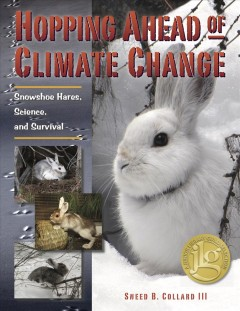 Hopping ahead of climate change : snowshoe hares, science, and survival / Sneed B. Collard III.
