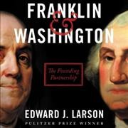 Franklin & Washington : the founding partnership / Edward J. Larson.