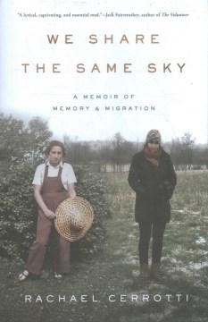 We share the same sky : a memoir of memory & migration / Rachael Cerrotti.