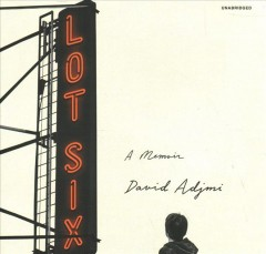 Lot six : a memoir / David Adjmi.