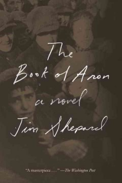 The book of Aron / Jim Shepard.